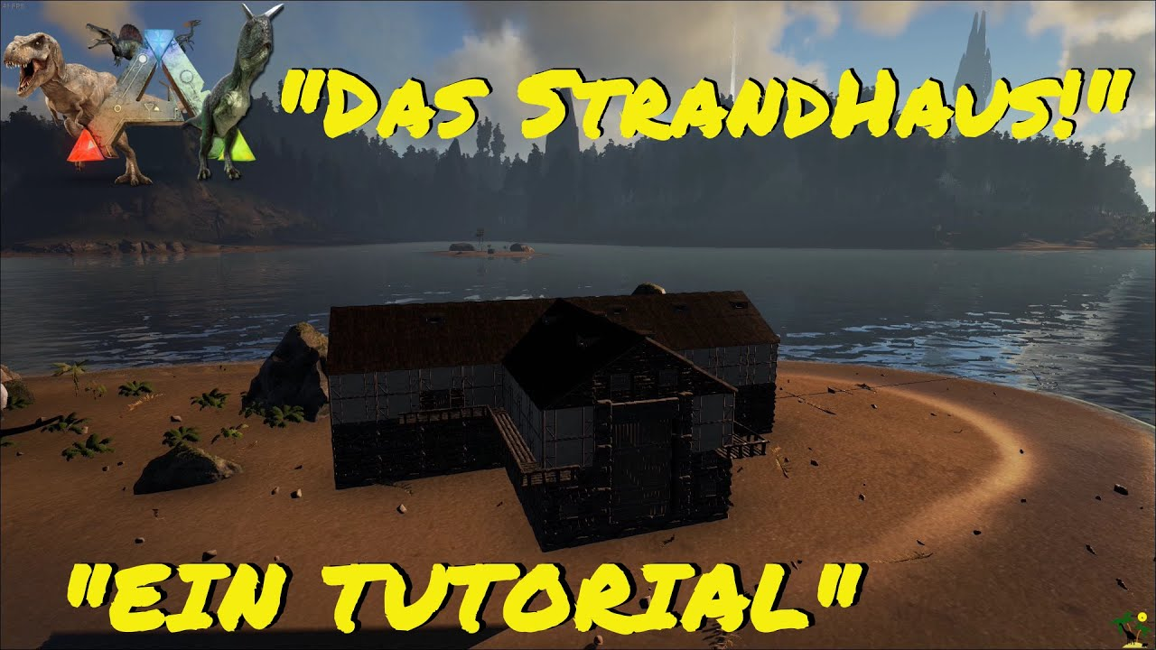 ARK:Survival Evolved Let's Build Das Strandhaus - ein Tutorial -