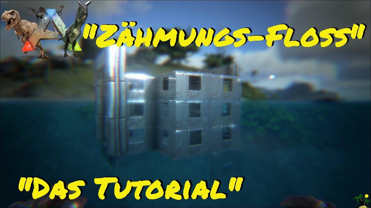 ARK:Survival Evolved Let's Build: Das Zähmungsfloss! - Ein Tutorial -