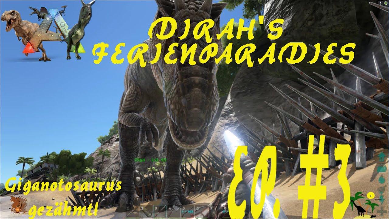 ARK: Survival Evolved Dirah's Ferienparadies Episode 3: Giganotosaurus gezähmt!