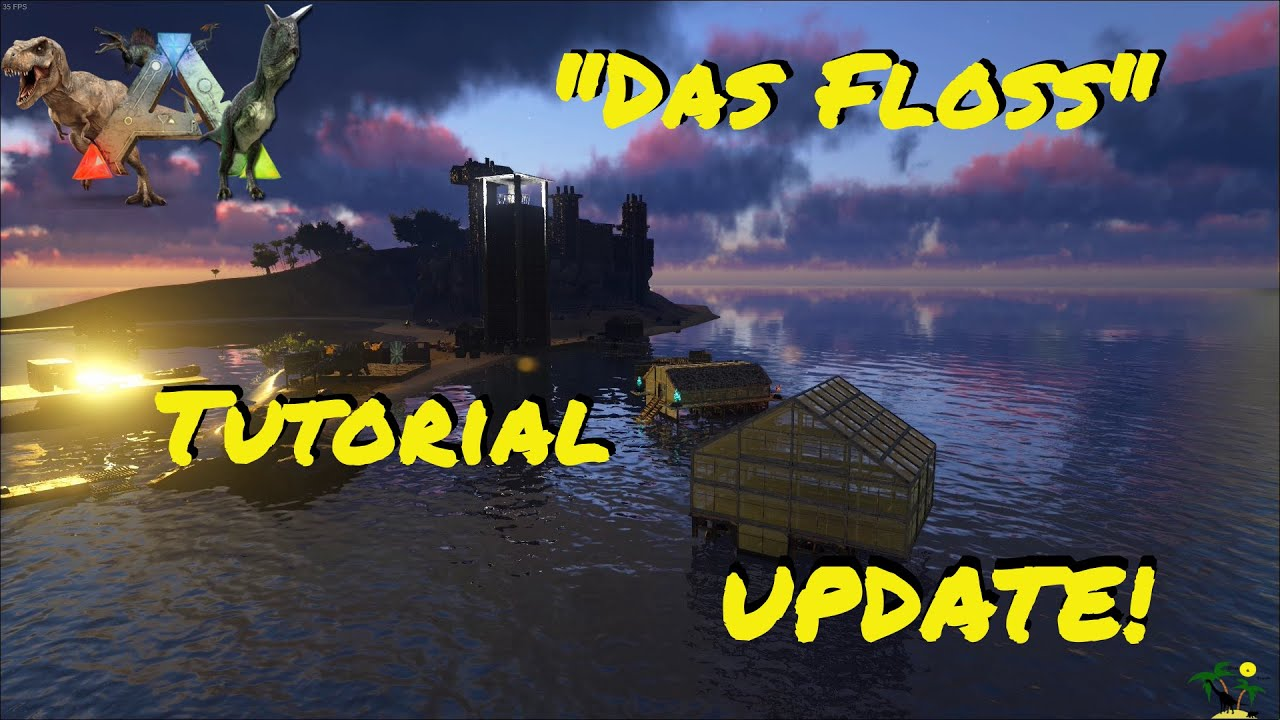 ARK: Survival Evolved Das Floss - ein Tutorial - UPDATE!
