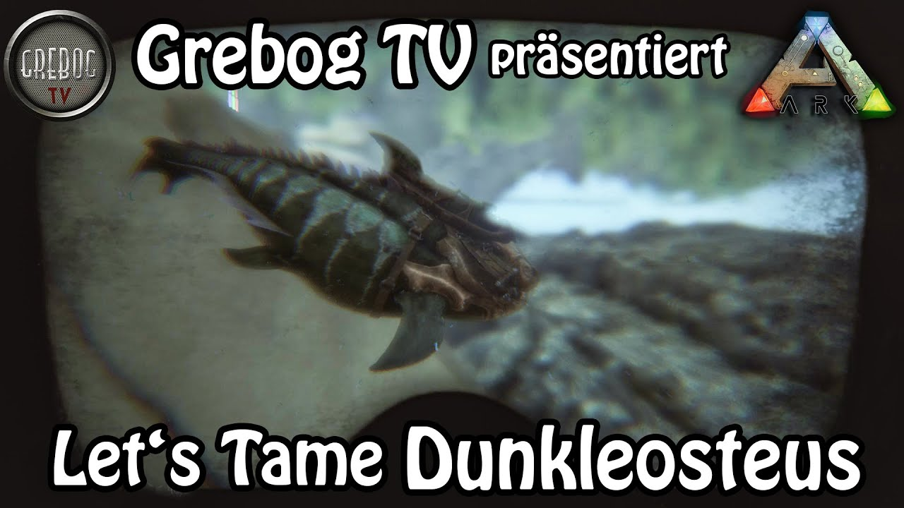 ARK SURVIVAL EVOLVED - Let's Tame: Dunkleosteus (deutsch) (german)